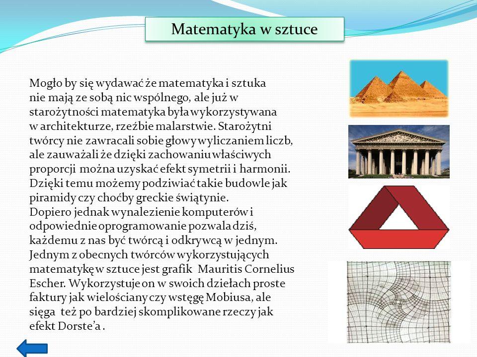 Matematyka w sztuce Mogło by się wydawać że matematyka i sztuka nie mają ze sobą nic wspólnego, ale już w starożytności matematyka była wykorzystywana