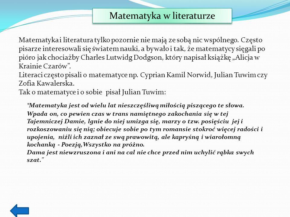 Matematyka w literaturze Matematyka i literatura tylko pozornie nie mają ze sobą nic wspólnego. Często pisarze interesowali się światem nauki, a bywał
