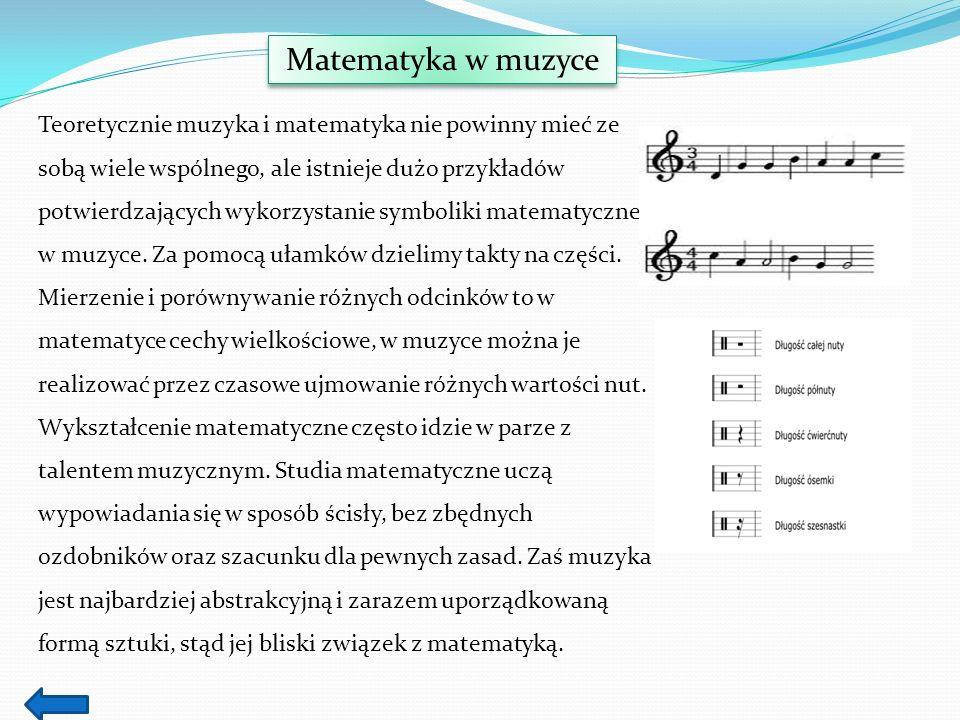 Matematyka w muzyce Teoretycznie muzyka i matematyka nie powinny mieć ze sobą wiele wspólnego, ale istnieje dużo przykładów potwierdzających wykorzyst