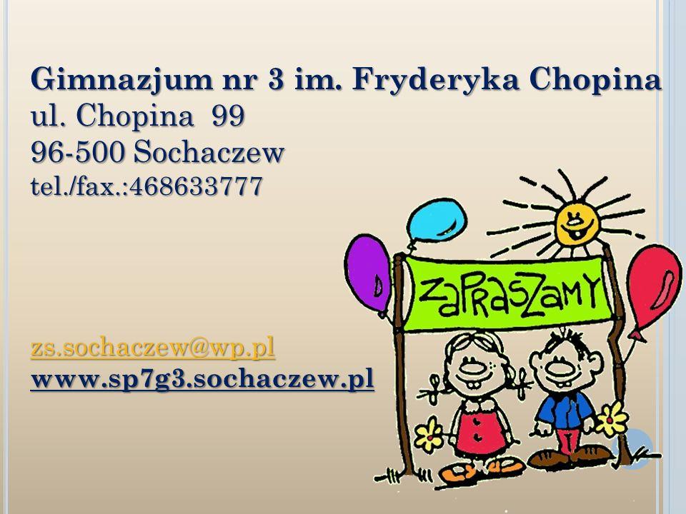 Gimnazjum nr 3 im. Fryderyka Chopina ul. Chopina 99 96-500 Sochaczew tel./fax.:468633777 zs.sochaczew@wp.pl www.sp7g3.sochaczew.pl