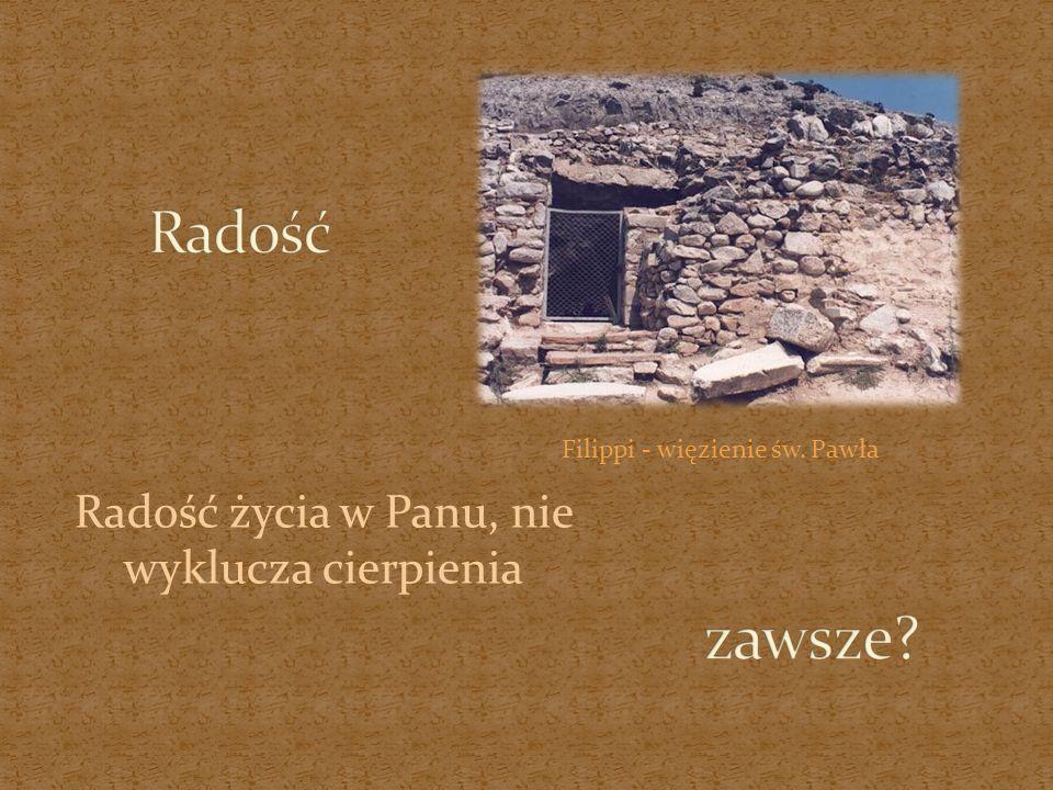 Filippi - więzienie św. Pawła Radość życia w Panu, nie wyklucza cierpienia