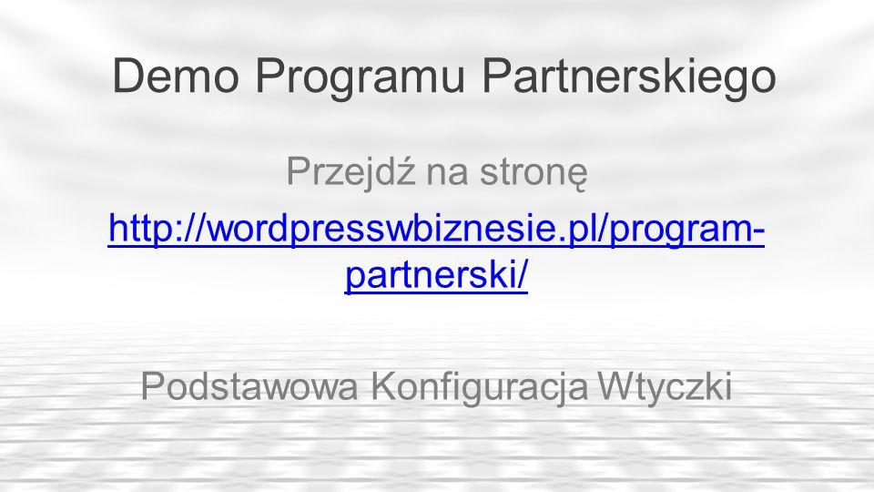Demo Programu Partnerskiego Przejdź na stronę http://wordpresswbiznesie.pl/program- partnerski/ Podstawowa Konfiguracja Wtyczki