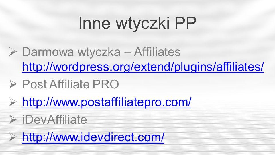 Inne wtyczki PP Darmowa wtyczka – Affiliates http://wordpress.org/extend/plugins/affiliates/ http://wordpress.org/extend/plugins/affiliates/ Post Affi