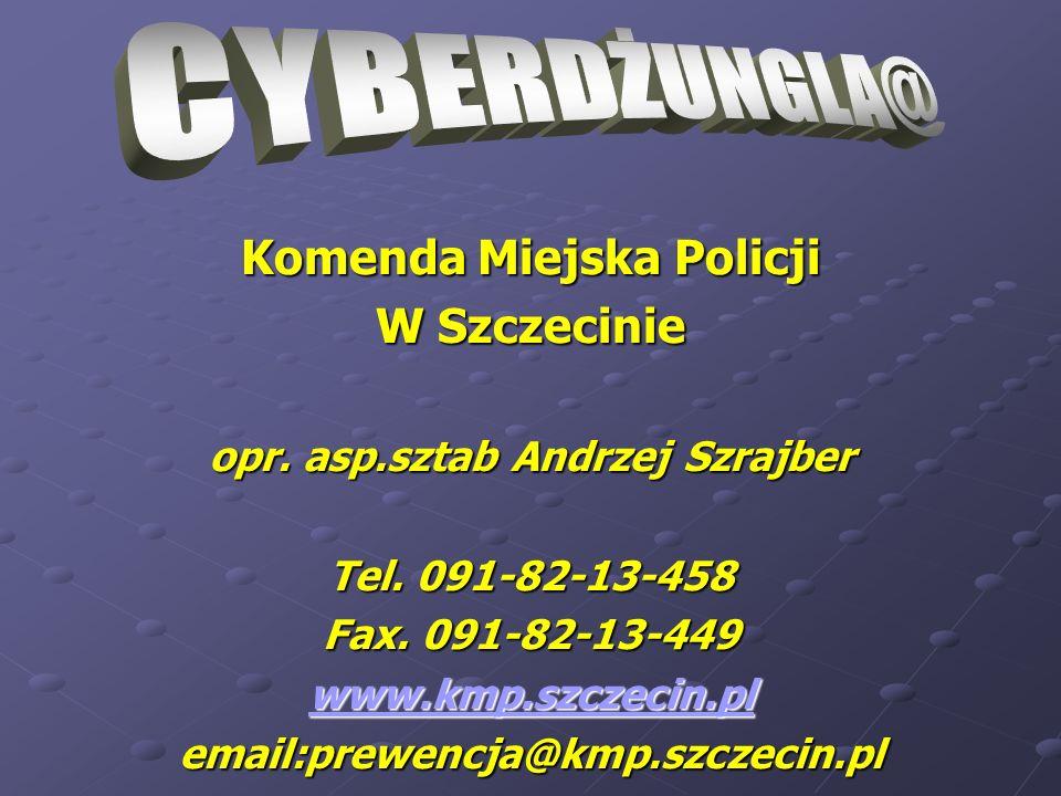 Komenda Miejska Policji W Szczecinie opr. asp.sztab Andrzej Szrajber Tel. 091-82-13-458 Fax. 091-82-13-449 www.kmp.szczecin.pl email:prewencja@kmp.szc