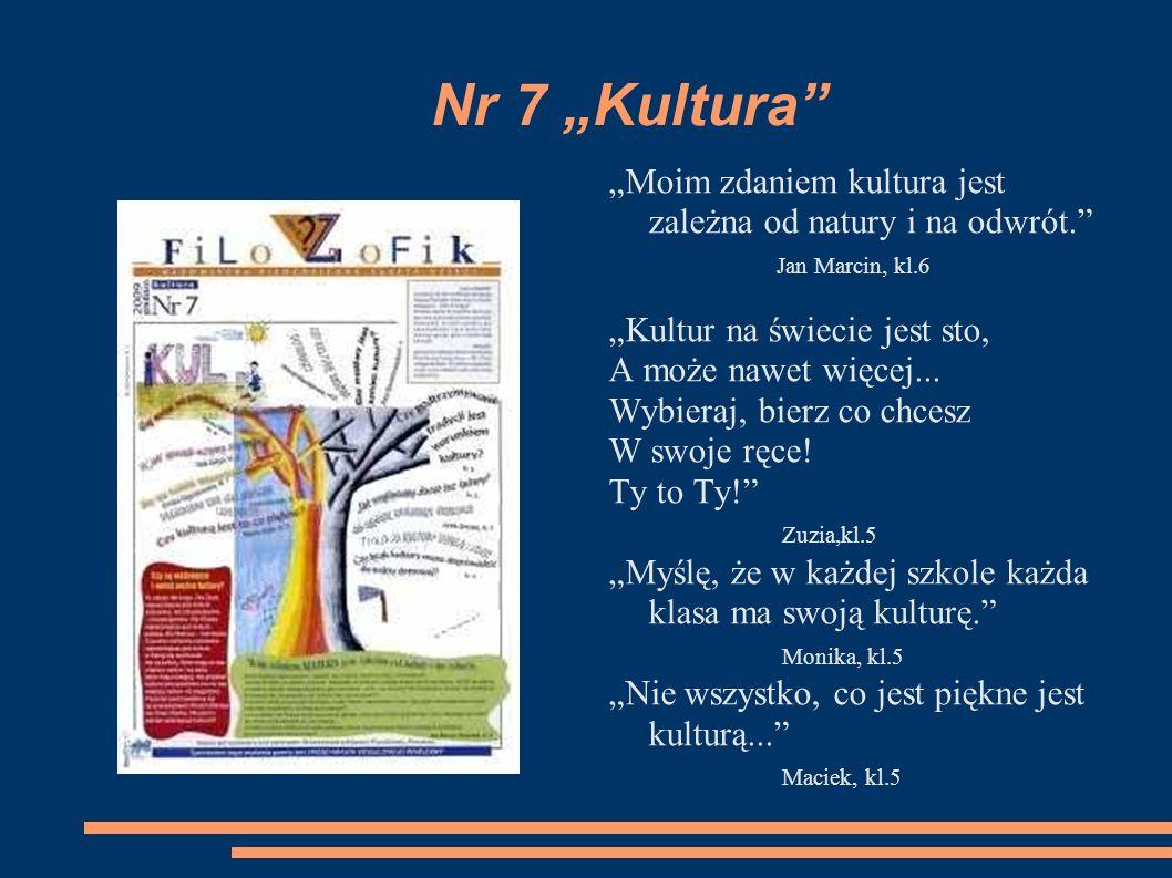 Nr 7 Kultura Moim zdaniem kultura jest zależna od natury i na odwrót. Jan Marcin, kl.6 Kultur na świecie jest sto, A może nawet więcej... Wybieraj, bi