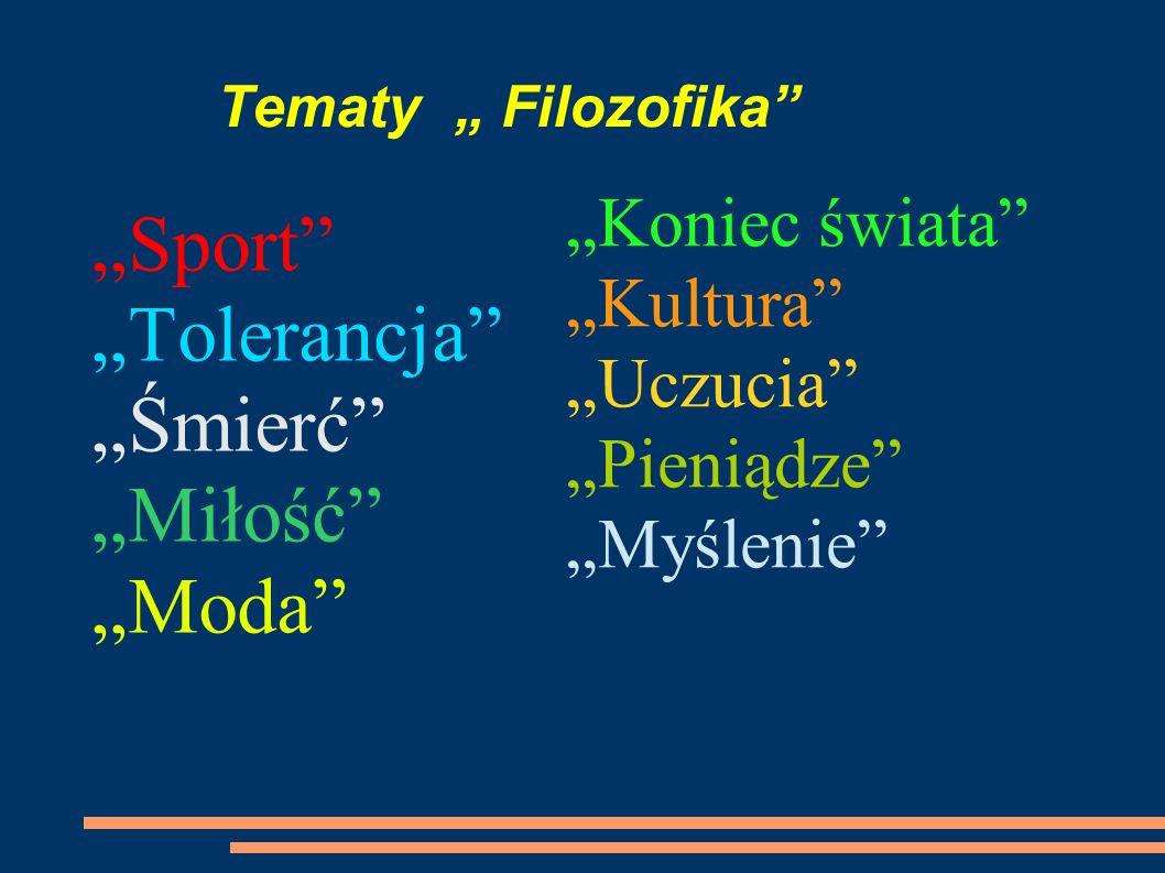 Tematy Filozofika Sport Tolerancja Śmierć Miłość Moda Koniec świata Kultura Uczucia Pieniądze Myślenie