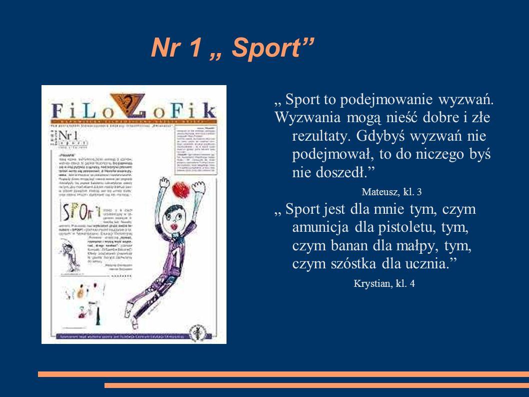 Nr 1 Sport Sport to podejmowanie wyzwań. Wyzwania mogą nieść dobre i złe rezultaty. Gdybyś wyzwań nie podejmował, to do niczego byś nie doszedł. Mateu