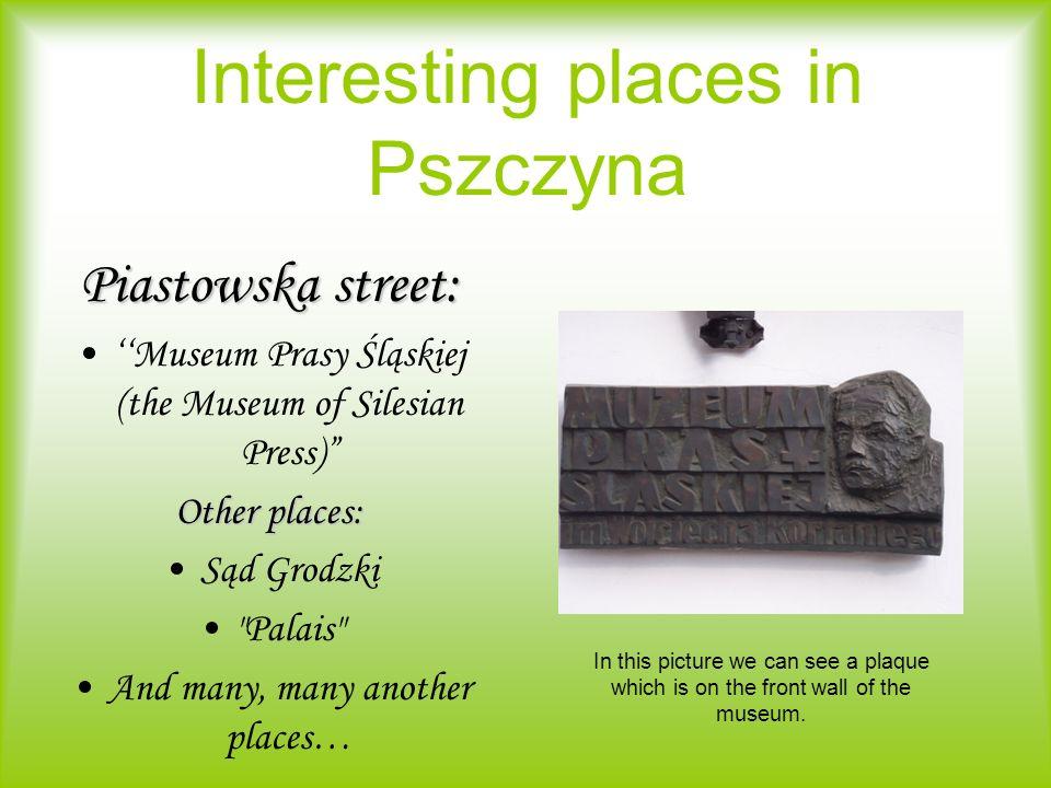 Interesting places in Pszczyna Park: Castle Heritage park Zagroda Wsi Pszczyńskiej Skate park Golf course Manor- house Ludwikówka Gate Chińska Park in