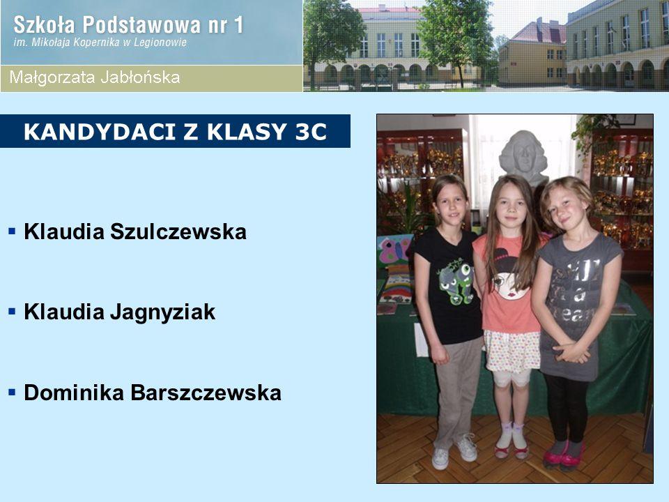 KANDYDACI Z KLASY 3C Klaudia Szulczewska Klaudia Jagnyziak Dominika Barszczewska
