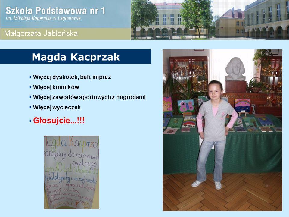 Więcej dyskotek, bali, imprez Więcej kramików Więcej zawodów sportowych z nagrodami Więcej wycieczek Głosujcie...!!! Magda Kacprzak