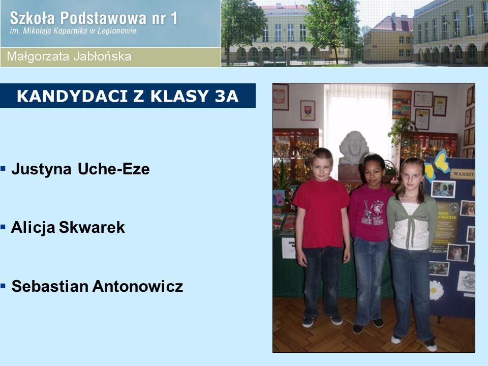 KANDYDACI Z KLASY 3A Justyna Uche-Eze Alicja Skwarek Sebastian Antonowicz