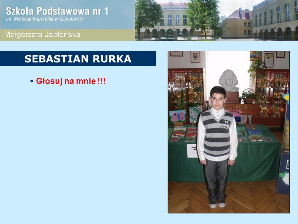 Głosuj na mnie !!! SEBASTIAN RURKA