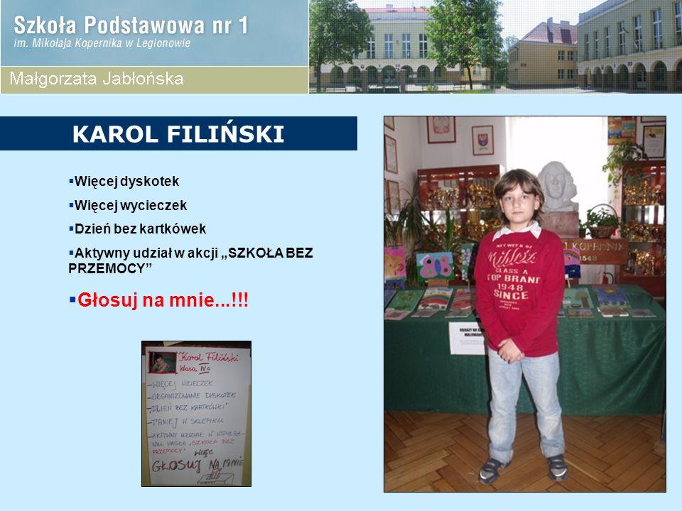 Więcej dyskotek Więcej wycieczek Dzień bez kartkówek Aktywny udział w akcji SZKOŁA BEZ PRZEMOCY Głosuj na mnie...!!! KAROL FILIŃSKI
