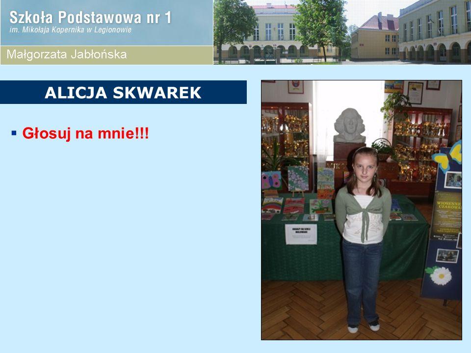 Głosuj na mnie!!! ALICJA SKWAREK