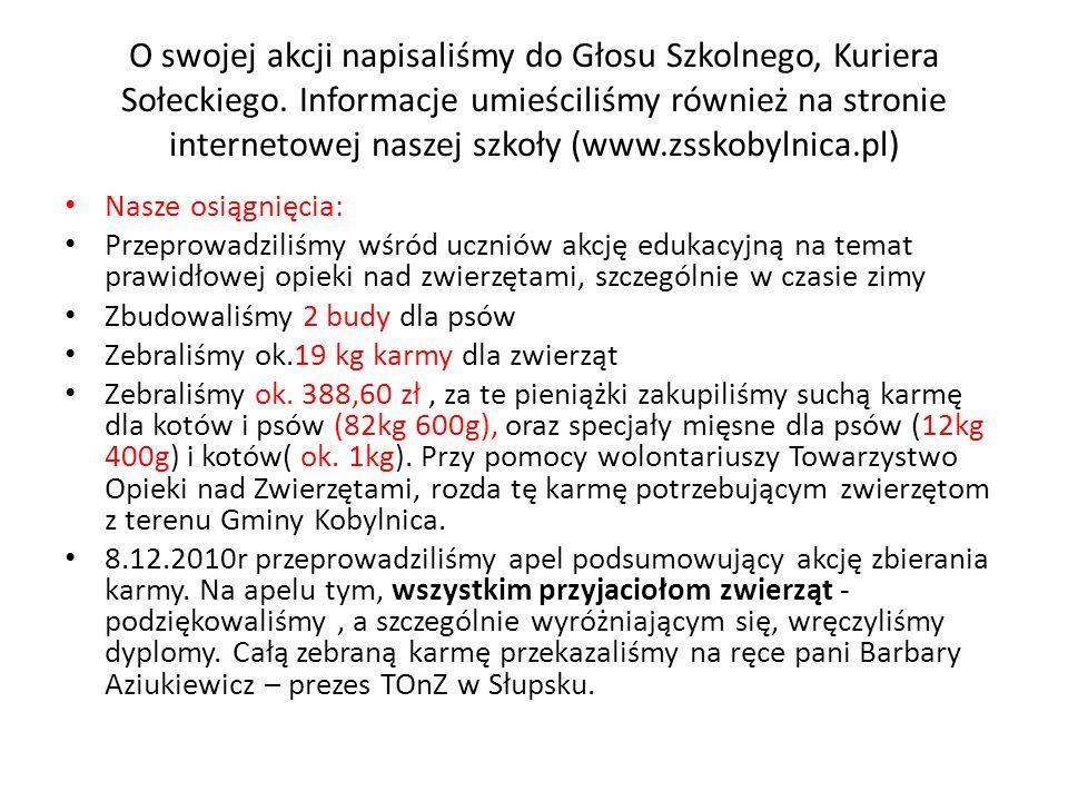 O swojej akcji napisaliśmy do Głosu Szkolnego, Kuriera Sołeckiego. Informacje umieściliśmy również na stronie internetowej naszej szkoły (www.zsskobyl
