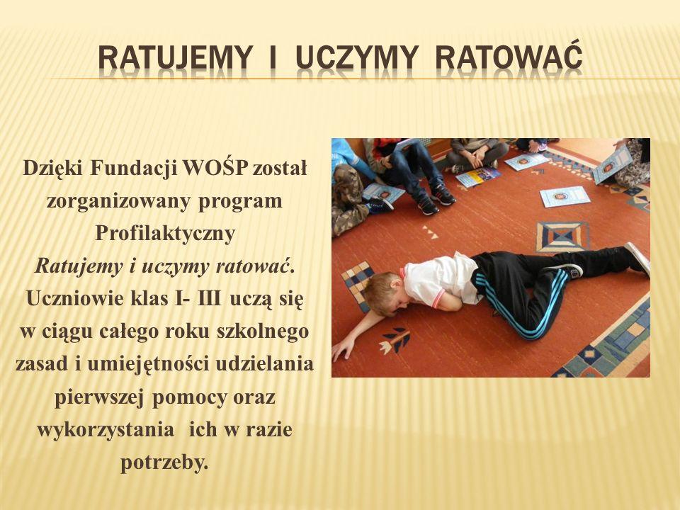 Dzięki Fundacji WOŚP został zorganizowany program Profilaktyczny Ratujemy i uczymy ratować.
