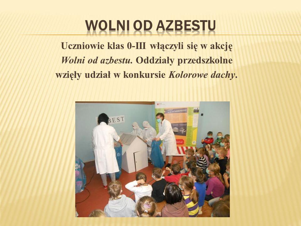 Uczniowie klas 0-III włączyli się w akcję Wolni od azbestu.