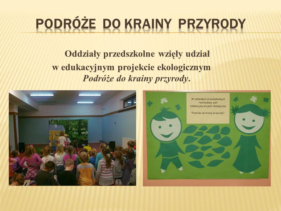 Oddziały przedszkolne wzięły udział w edukacyjnym projekcie ekologicznym Podróże do krainy przyrody.
