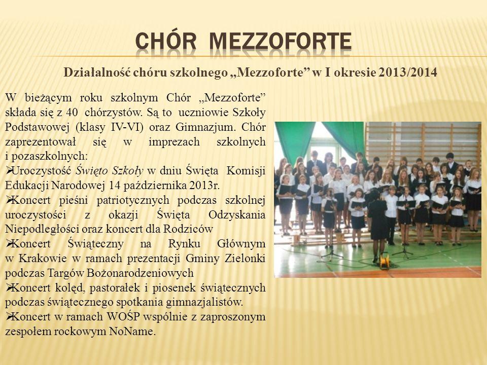 Działalność chóru szkolnego Mezzoforte w I okresie 2013/2014 W bieżącym roku szkolnym Chór Mezzoforte składa się z 40 chórzystów.