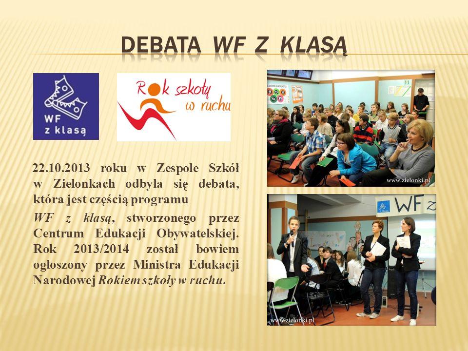 22.10.2013 roku w Zespole Szkół w Zielonkach odbyła się debata, która jest częścią programu WF z klasą, stworzonego przez Centrum Edukacji Obywatelskiej.