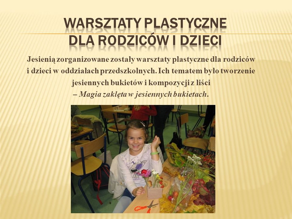 Jesienią zorganizowane zostały warsztaty plastyczne dla rodziców i dzieci w oddziałach przedszkolnych.