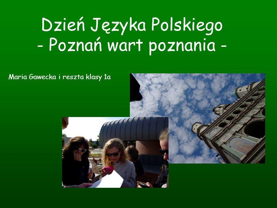 Dzień Języka Polskiego - Poznań wart poznania - Maria Gawecka i reszta klasy 1a