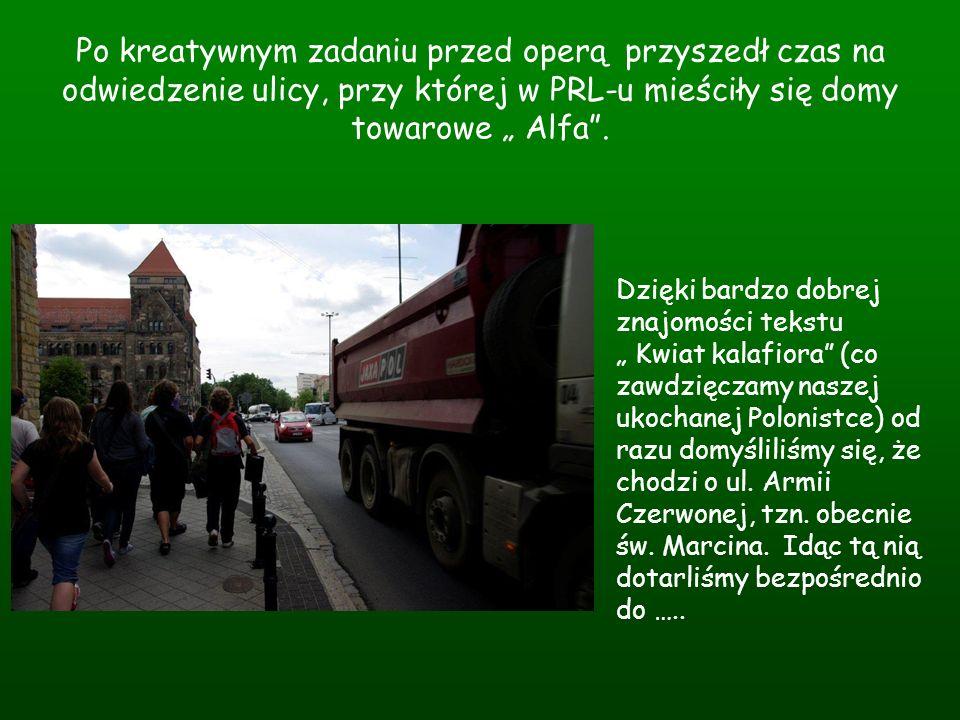 Po kreatywnym zadaniu przed operą przyszedł czas na odwiedzenie ulicy, przy której w PRL-u mieściły się domy towarowe Alfa. Dzięki bardzo dobrej znajo