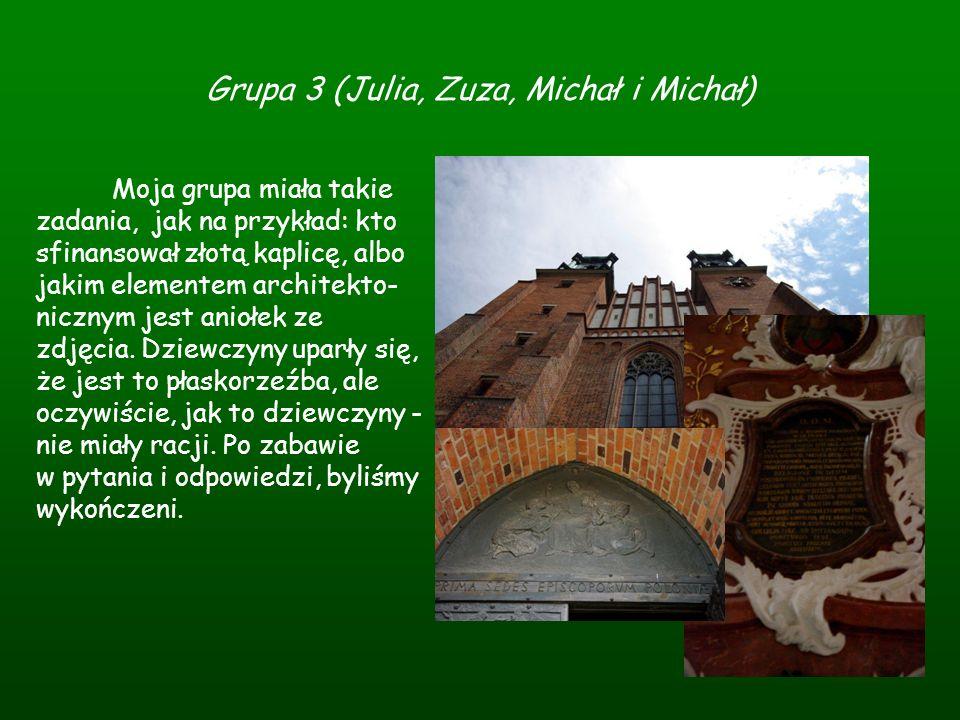 Grupa 3 (Julia, Zuza, Michał i Michał) Moja grupa miała takie zadania, jak na przykład: kto sfinansował złotą kaplicę, albo jakim elementem architekto
