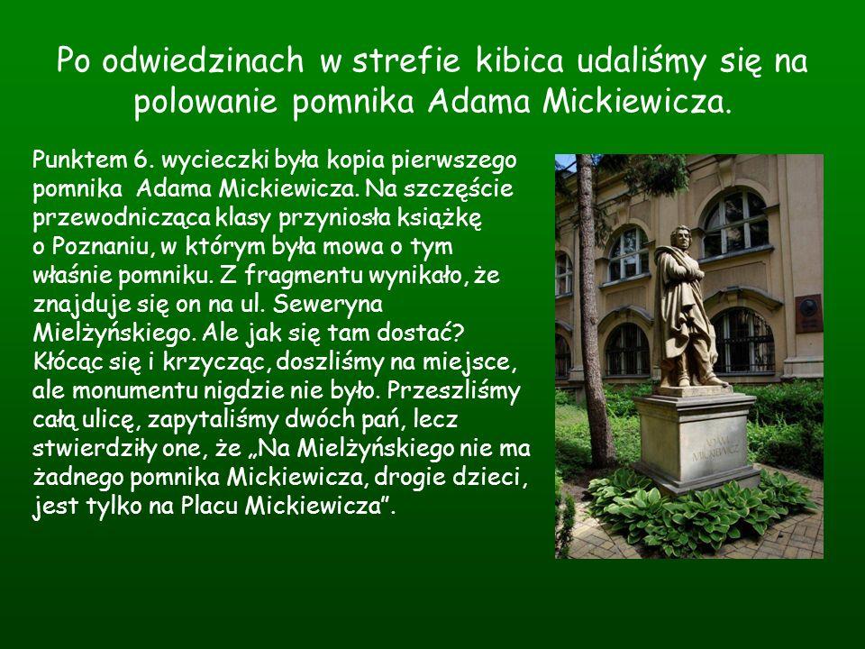 Po odwiedzinach w strefie kibica udaliśmy się na polowanie pomnika Adama Mickiewicza. Punktem 6. wycieczki była kopia pierwszego pomnika Adama Mickiew