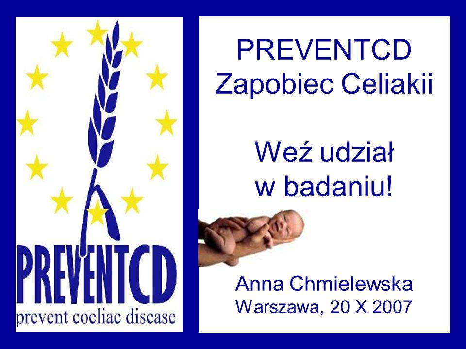 PREVENTCD Zapobiec Celiakii Weź udział w badaniu! Anna Chmielewska Warszawa, 20 X 2007