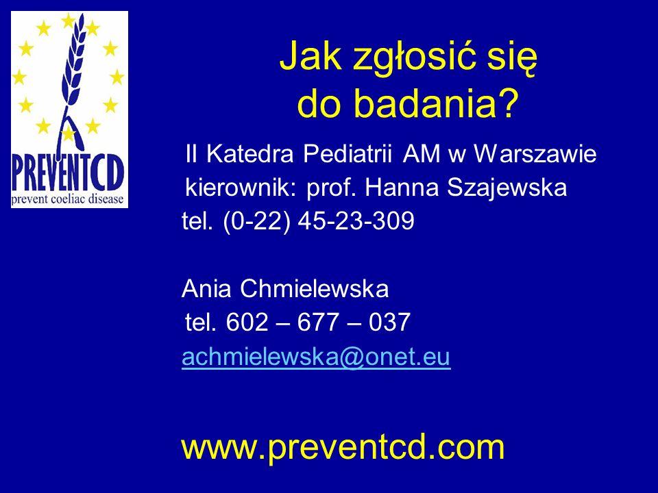 Jak zgłosić się do badania? II Katedra Pediatrii AM w Warszawie kierownik: prof. Hanna Szajewska tel. (0-22) 45-23-309 Ania Chmielewska tel. 602 – 677