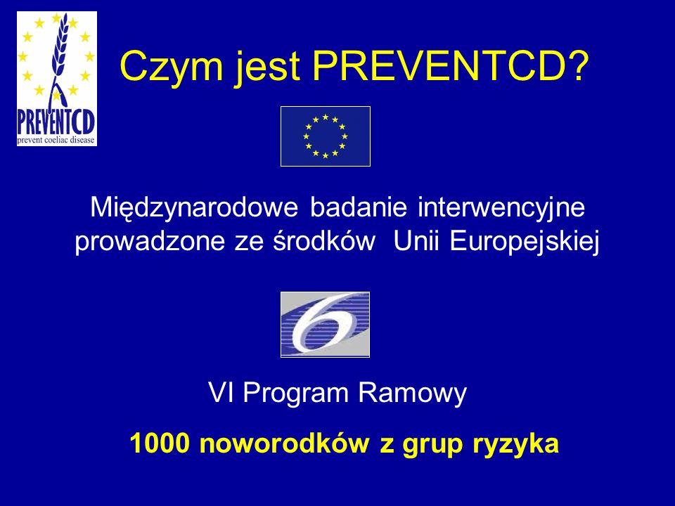 Czym jest PREVENTCD? Międzynarodowe badanie interwencyjne prowadzone ze środków Unii Europejskiej VI Program Ramowy 1000 noworodków z grup ryzyka