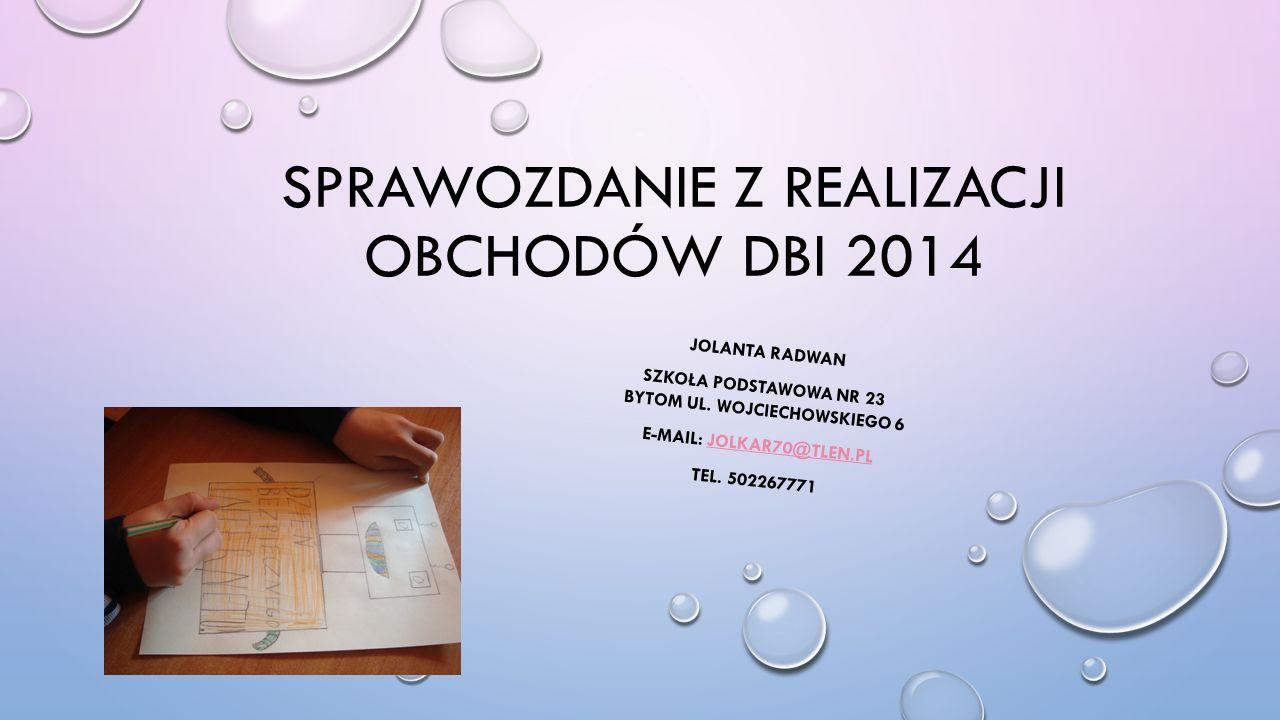 SPRAWOZDANIE Z REALIZACJI OBCHODÓW DBI 2014 JOLANTA RADWAN SZKOŁA PODSTAWOWA NR 23 BYTOM UL.
