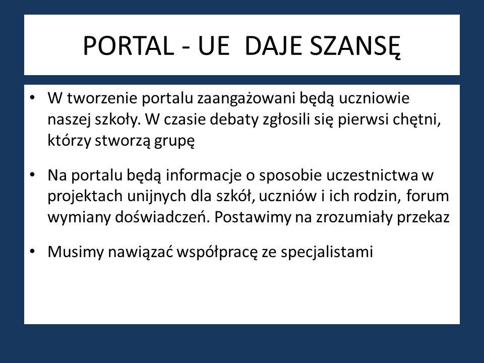 PORTAL - UE DAJE SZANSĘ W tworzenie portalu zaangażowani będą uczniowie naszej szkoły. W czasie debaty zgłosili się pierwsi chętni, którzy stworzą gru