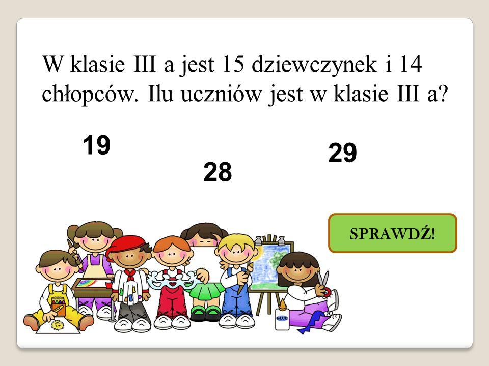 W klasie III a jest 15 dziewczynek i 14 chłopców.Ilu uczniów jest w klasie III a.