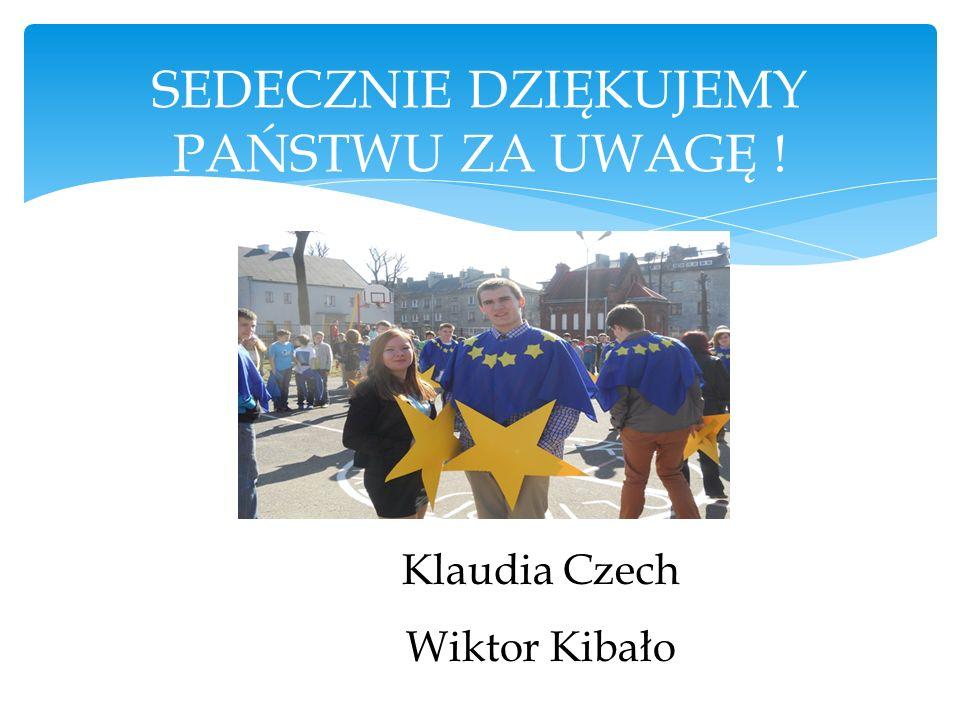 SEDECZNIE DZIĘKUJEMY PAŃSTWU ZA UWAGĘ ! Klaudia Czech Wiktor Kibało