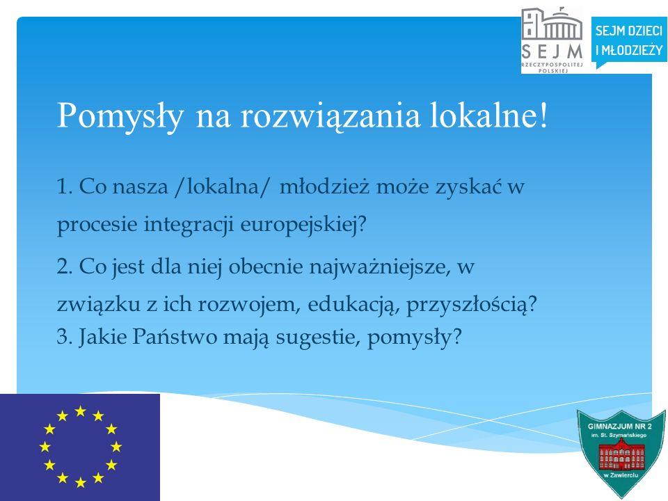 Pomysły na rozwiązania lokalne! 1. Co nasza /lokalna/ młodzież może zyskać w procesie integracji europejskiej? 2. Co jest dla niej obecnie najważniejs