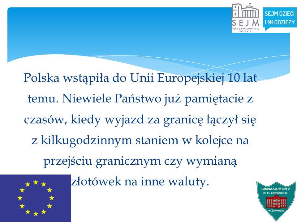Polska wstąpiła do Unii Europejskiej 10 lat temu. Niewiele Państwo już pamiętacie z czasów, kiedy wyjazd za granicę łączył się z kilkugodzinnym stanie