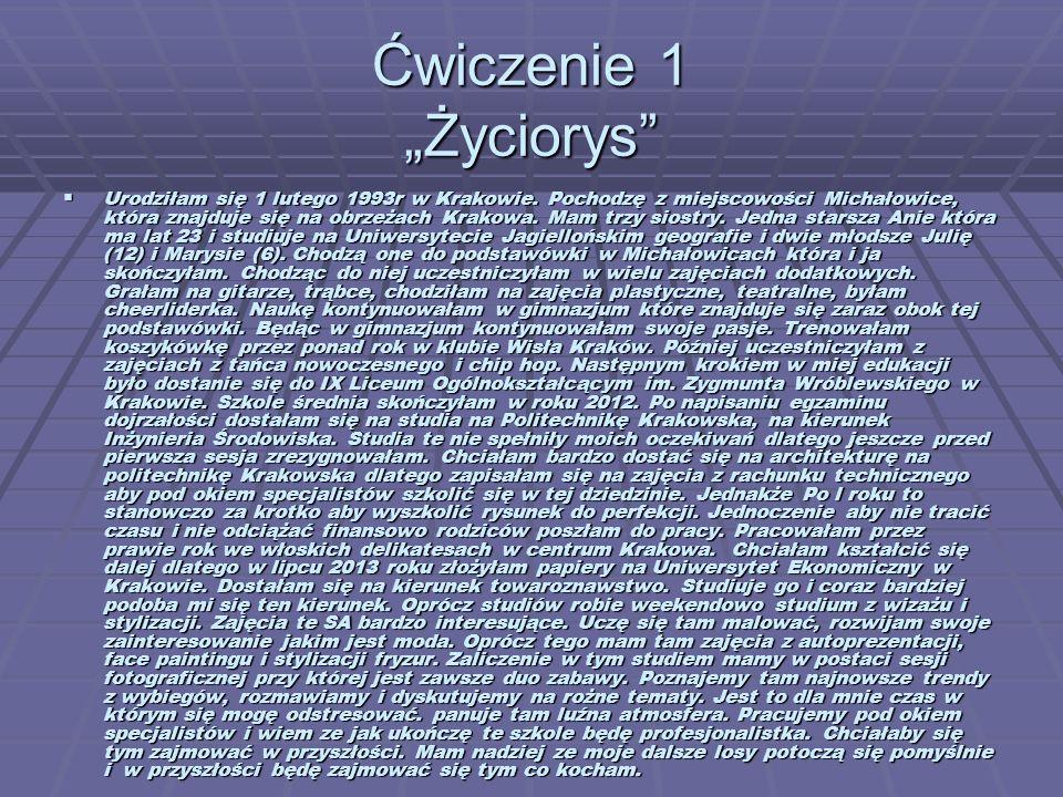 Ćwiczenie 2 Życiorys Urodziłam się 1 lutego 1993r w Krakowie.
