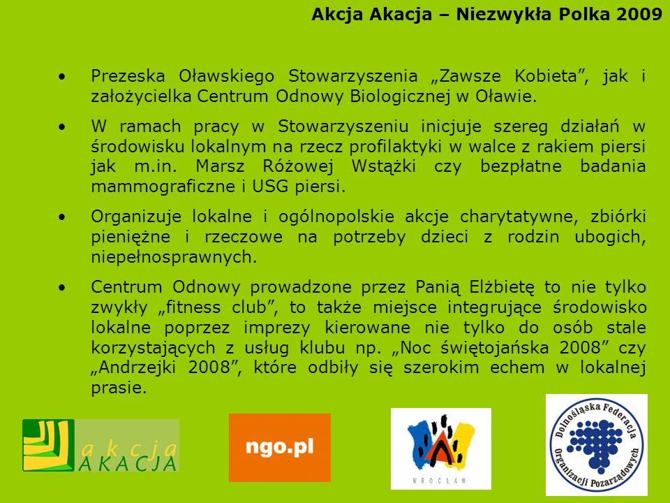 Akcja Akacja – Niezwykła Polka 2009 Prezeska Oławskiego Stowarzyszenia Zawsze Kobieta, jak i założycielka Centrum Odnowy Biologicznej w Oławie. W rama