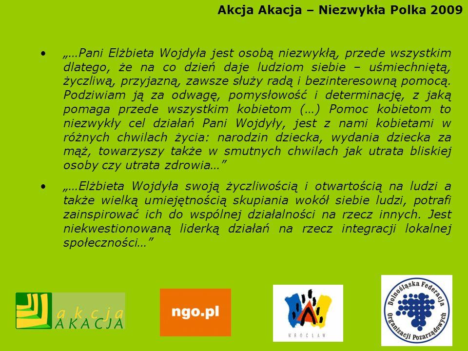 Akcja Akacja – Niezwykła Polka 2009 …Pani Elżbieta Wojdyła jest osobą niezwykłą, przede wszystkim dlatego, że na co dzień daje ludziom siebie – uśmiec