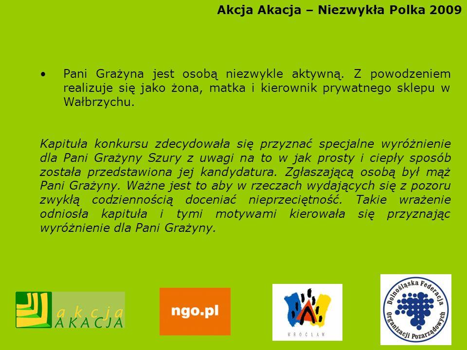 Akcja Akacja – Niezwykła Polka 2009 Pani Grażyna jest osobą niezwykle aktywną. Z powodzeniem realizuje się jako żona, matka i kierownik prywatnego skl