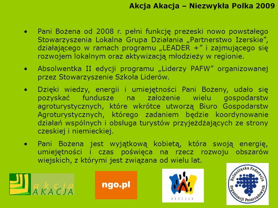 Akcja Akacja – Niezwykła Polka 2009 Pani Bożena od 2008 r. pełni funkcję prezeski nowo powstałego Stowarzyszenia Lokalna Grupa Działania Partnerstwo I