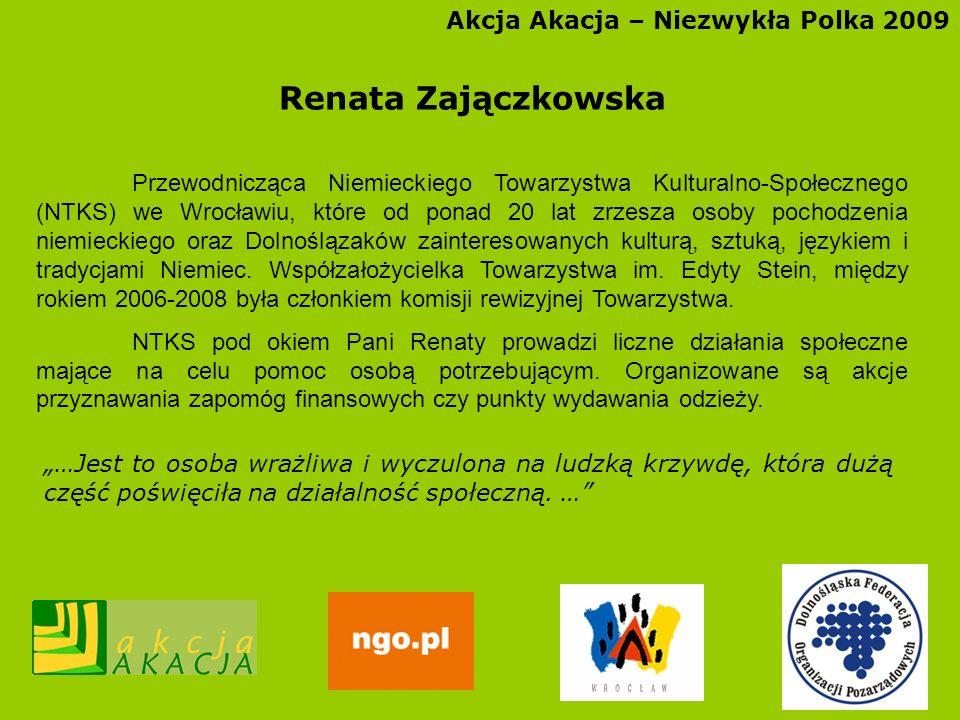 Akcja Akacja – Niezwykła Polka 2009 Renata Zajączkowska Przewodnicząca Niemieckiego Towarzystwa Kulturalno-Społecznego (NTKS) we Wrocławiu, które od p