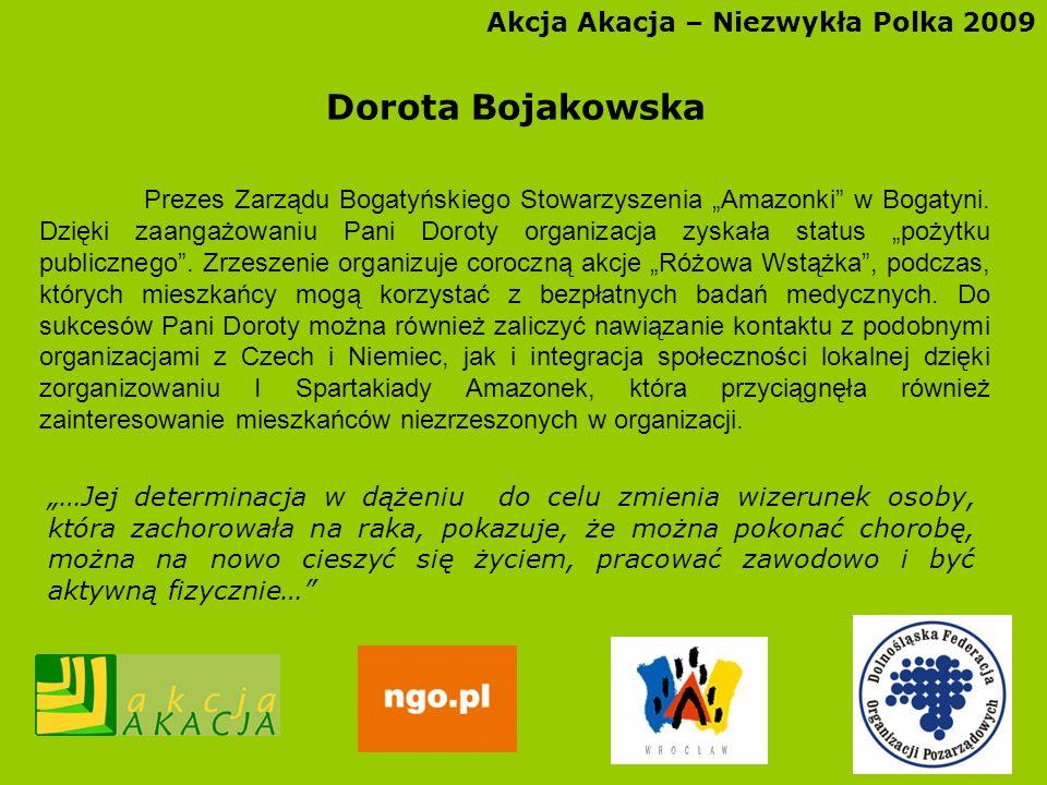 Akcja Akacja – Niezwykła Polka 2009 Dorota Bojakowska Prezes Zarządu Bogatyńskiego Stowarzyszenia Amazonki w Bogatyni. Dzięki zaangażowaniu Pani Dorot