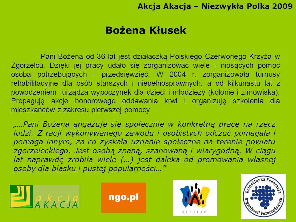 Akcja Akacja – Niezwykła Polka 2009 Bożena Kłusek Pani Bożena od 36 lat jest działaczką Polskiego Czerwonego Krzyża w Zgorzelcu. Dzięki jej pracy udał