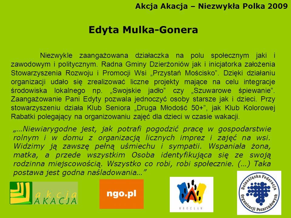 Akcja Akacja – Niezwykła Polka 2009 Edyta Mulka-Gonera Niezwykle zaangażowana działaczka na polu społecznym jaki i zawodowym i politycznym. Radna Gmin