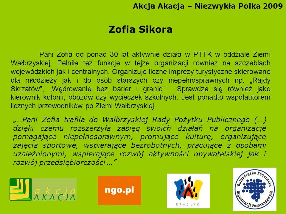 Akcja Akacja – Niezwykła Polka 2009 Zofia Sikora Pani Zofia od ponad 30 lat aktywnie działa w PTTK w oddziale Ziemi Wałbrzyskiej. Pełniła też funkcje
