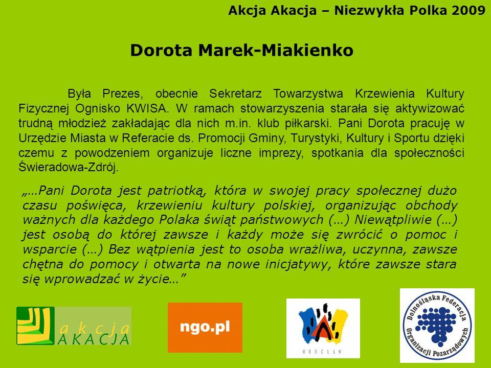 Akcja Akacja – Niezwykła Polka 2009 Dorota Marek-Miakienko Była Prezes, obecnie Sekretarz Towarzystwa Krzewienia Kultury Fizycznej Ognisko KWISA. W ra
