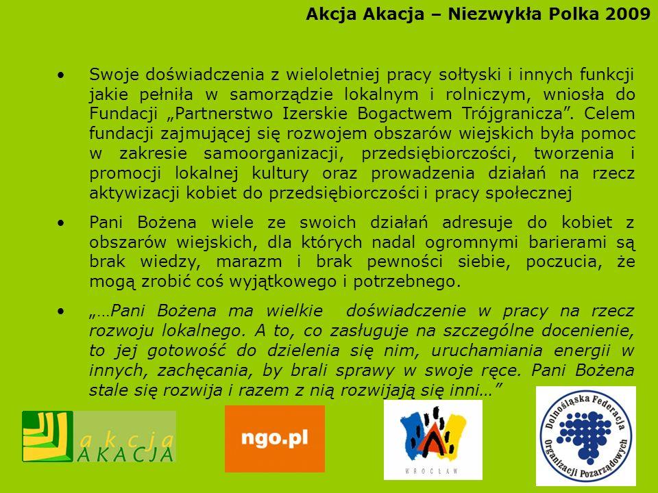 Akcja Akacja – Niezwykła Polka 2009 Swoje doświadczenia z wieloletniej pracy sołtyski i innych funkcji jakie pełniła w samorządzie lokalnym i rolniczy